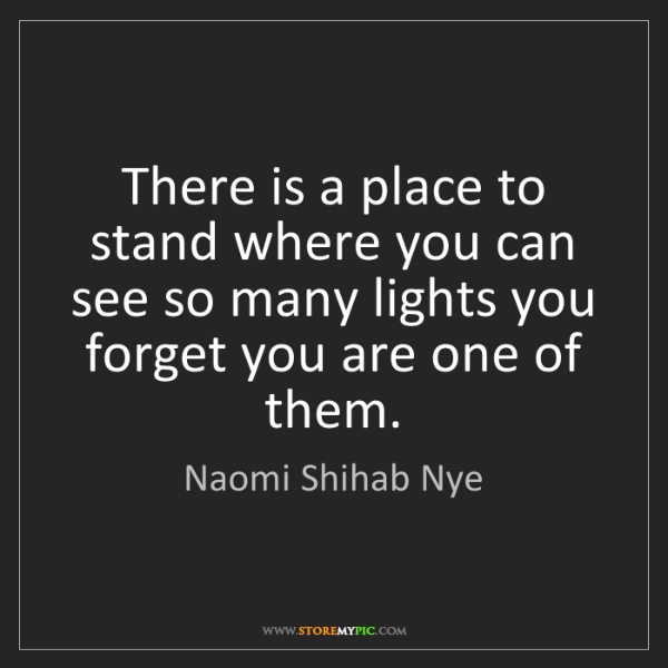 Naomi Shihab Nye: There is a place to stand where you can see so many lights...
