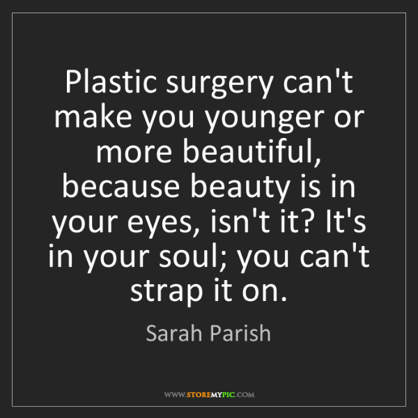 Sarah Parish: Plastic surgery can't make you younger or more beautiful,...