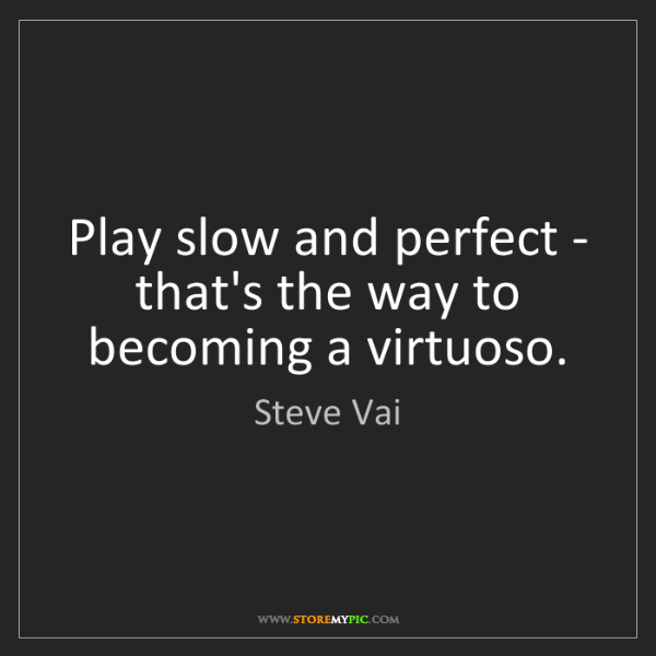 Steve Vai: Play slow and perfect - that's the way to becoming a...