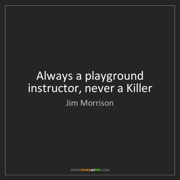 Jim Morrison: Always a playground instructor, never a Killer