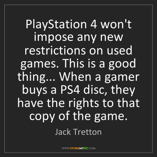 Jack Tretton: PlayStation 4 won't impose any new restrictions on used...