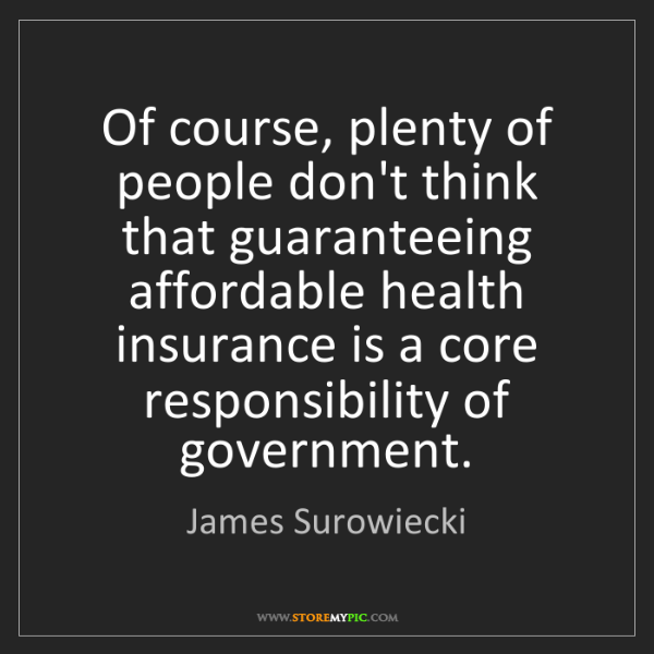 James Surowiecki: Of course, plenty of people don't think that guaranteeing...