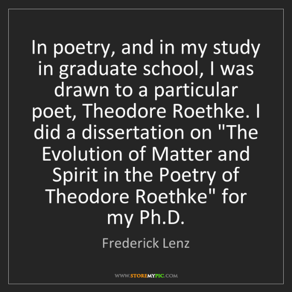 Frederick Lenz: In poetry, and in my study in graduate school, I was...