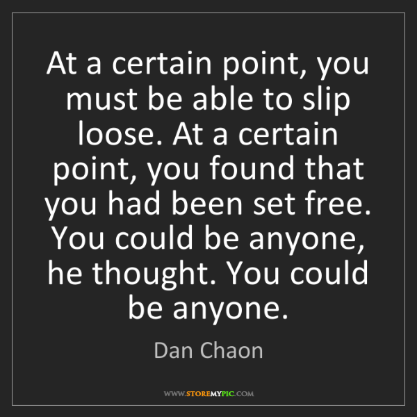 Dan Chaon: At a certain point, you must be able to slip loose. At...