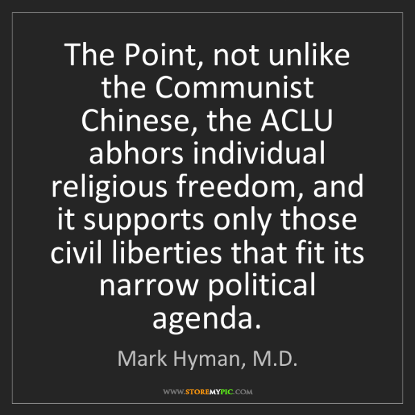 Mark Hyman, M.D.: The Point, not unlike the Communist Chinese, the ACLU...