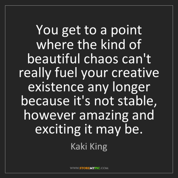 Kaki King: You get to a point where the kind of beautiful chaos...