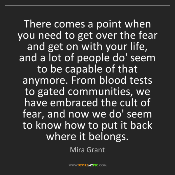 Mira Grant: There comes a point when you need to get over the fear...