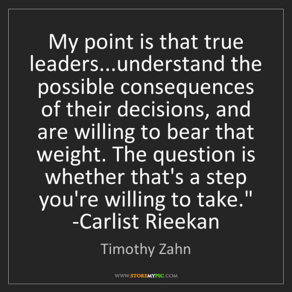 Timothy Zahn: 'My point is that true leaders... understand the possible...