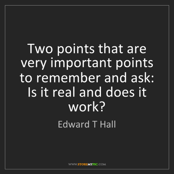 Edward T Hall: Two points that are very important points to remember...