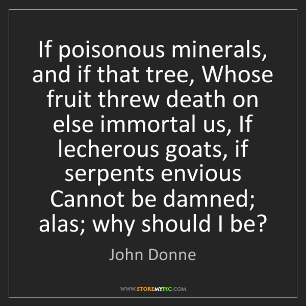 John Donne: If poisonous minerals, and if that tree, Whose fruit...