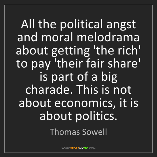 Thomas Sowell: All the political angst and moral melodrama about getting...