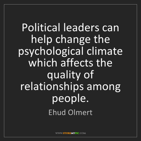 Ehud Olmert: Political leaders can help change the psychological climate...