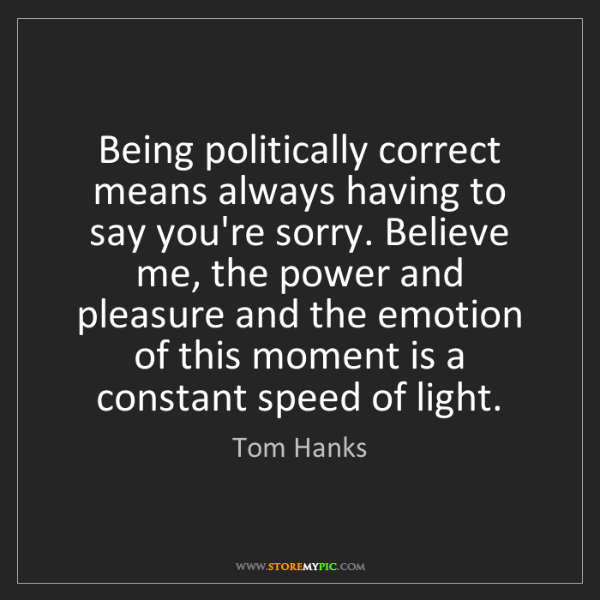 Tom Hanks: Being politically correct means always having to say...