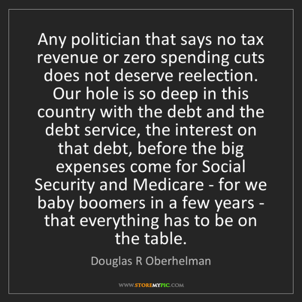 Douglas R Oberhelman: Any politician that says no tax revenue or zero spending...