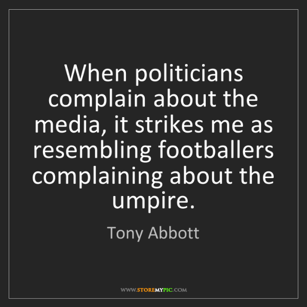 Tony Abbott: When politicians complain about the media, it strikes...