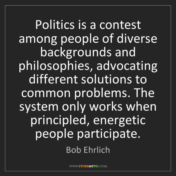Bob Ehrlich: Politics is a contest among people of diverse backgrounds...