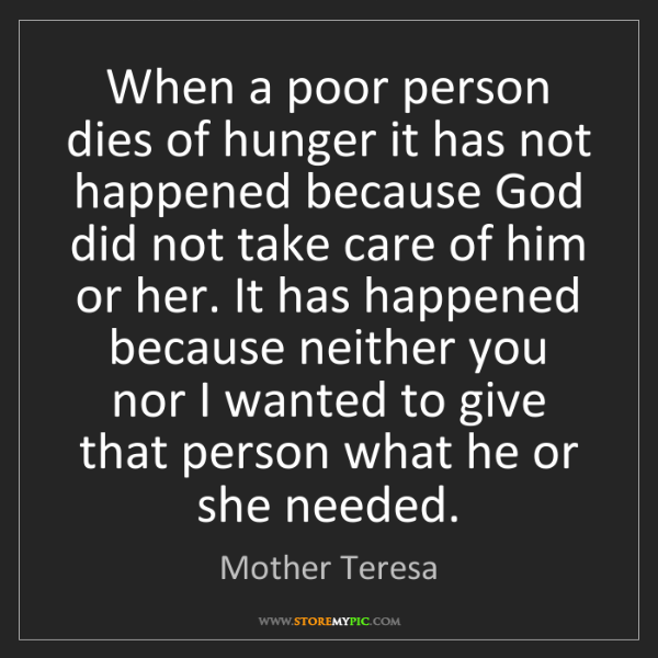 Mother Teresa: When a poor person dies of hunger it has not happened...