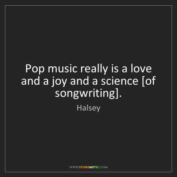 Halsey: Pop music really is a love and a joy and a science [of...