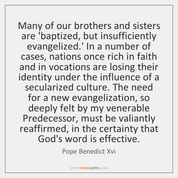Many of our brothers and sisters are 'baptized, but insufficiently evangelized.' ...