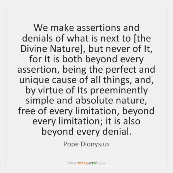 We make assertions and denials of what is next to [the Divine ...