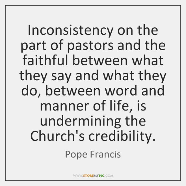Inconsistency on the part of pastors and the faithful between what they ...