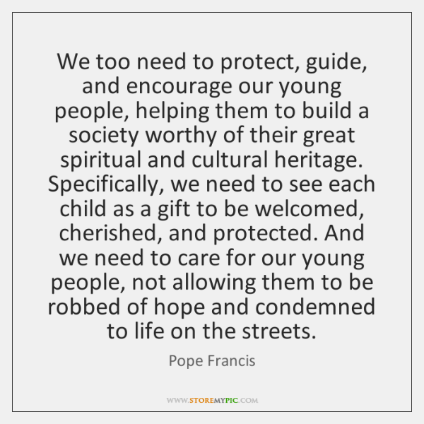 We too need to protect, guide, and encourage our young people, helping ...