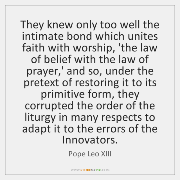 They knew only too well the intimate bond which unites faith with ...