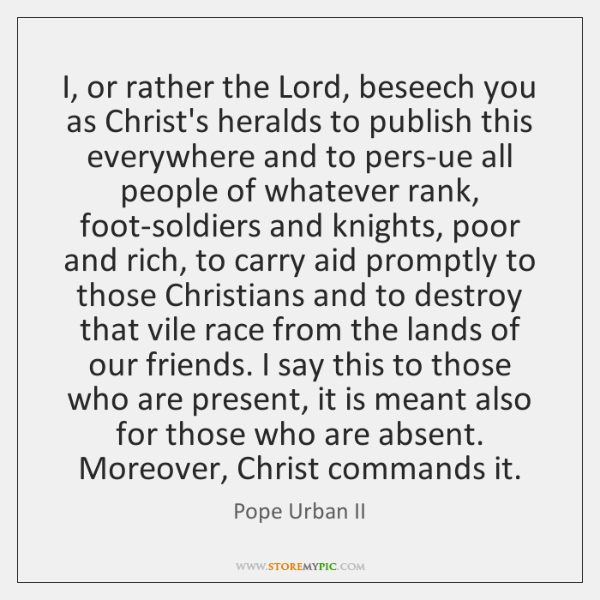 I, or rather the Lord, beseech you as Christ's heralds to publish ...