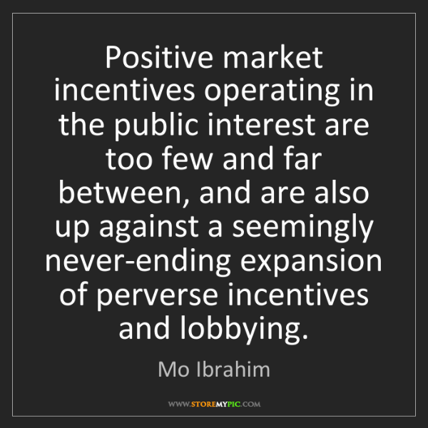 Mo Ibrahim: Positive market incentives operating in the public interest...