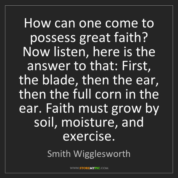 Smith Wigglesworth: How can one come to possess great faith? Now listen,...