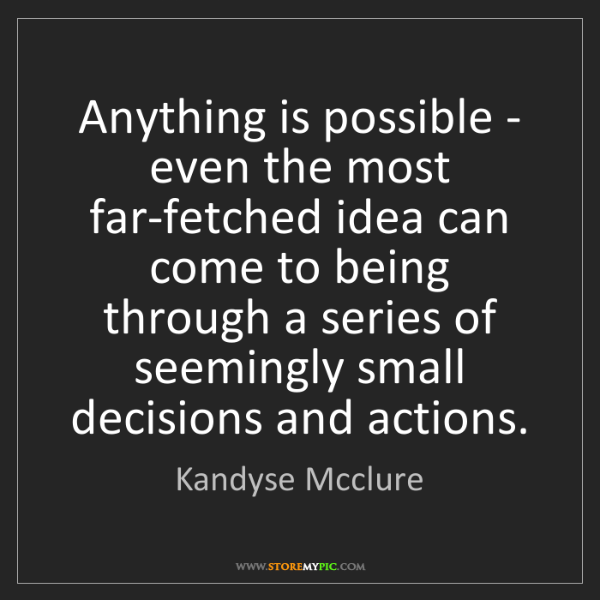 Kandyse Mcclure: Anything is possible - even the most far-fetched idea...