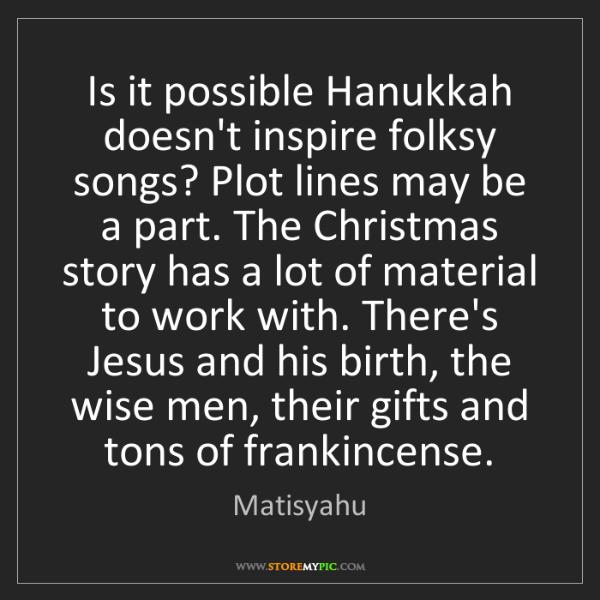 Matisyahu: Is it possible Hanukkah doesn't inspire folksy songs?...