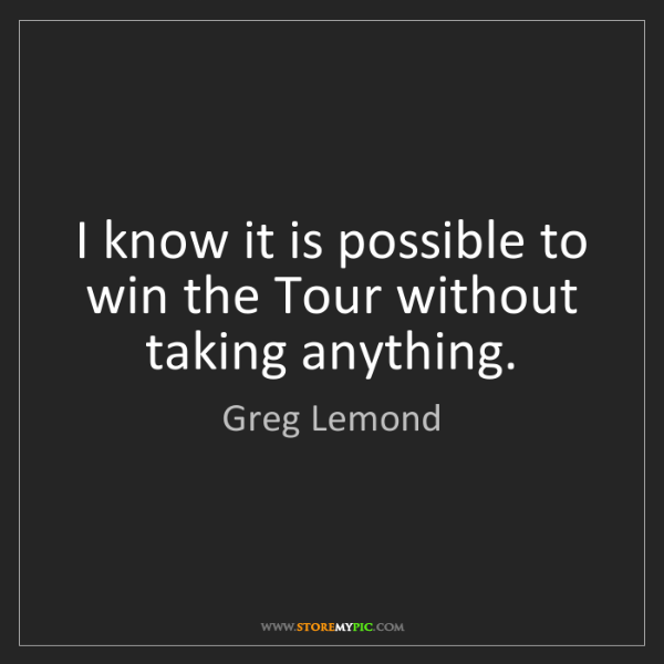 Greg Lemond: I know it is possible to win the Tour without taking...