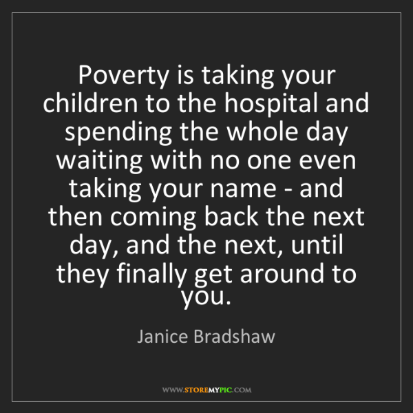 Janice Bradshaw: Poverty is taking your children to the hospital and spending...