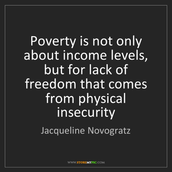 Jacqueline Novogratz: Poverty is not only about income levels, but for lack...