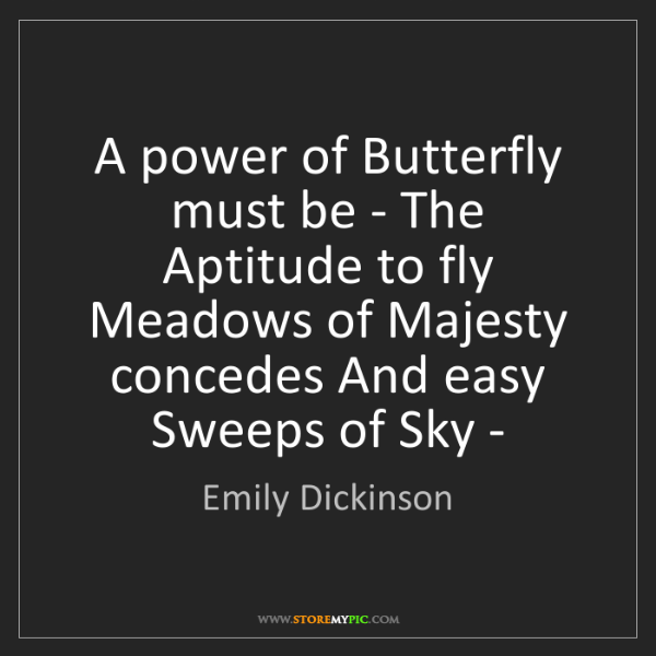 Emily Dickinson: A power of Butterfly must be - The Aptitude to fly Meadows...
