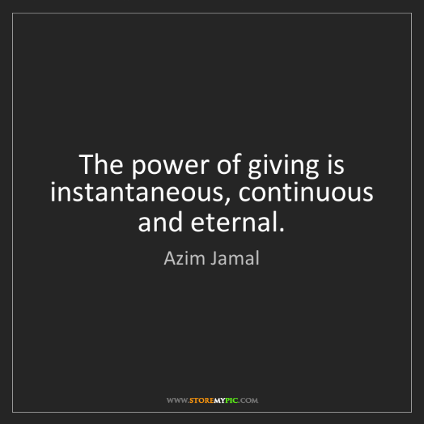 Azim Jamal: The power of giving is instantaneous, continuous and...