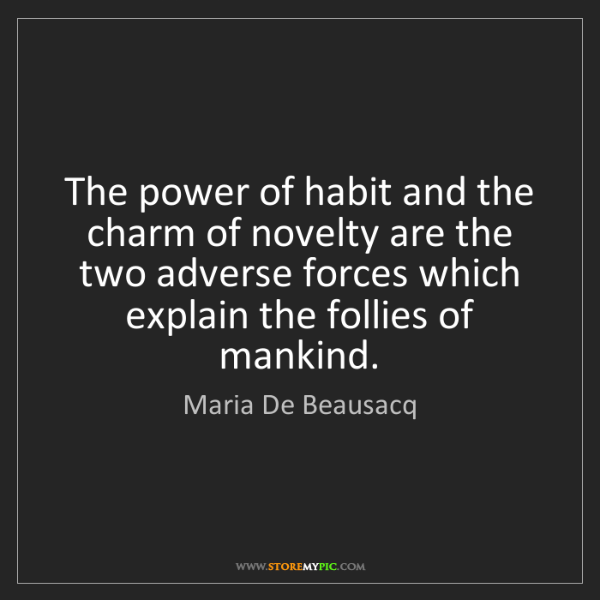 Maria De Beausacq: The power of habit and the charm of novelty are the two...