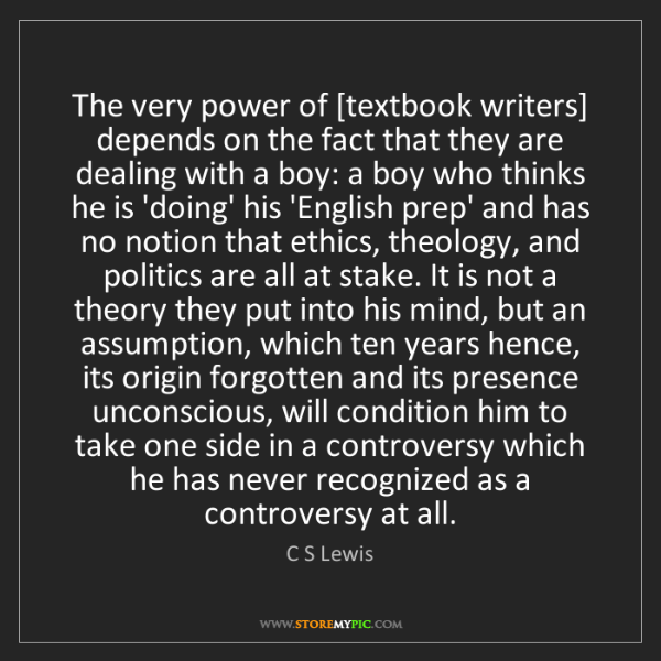 C S Lewis: The very power of [textbook writers] depends on the fact...