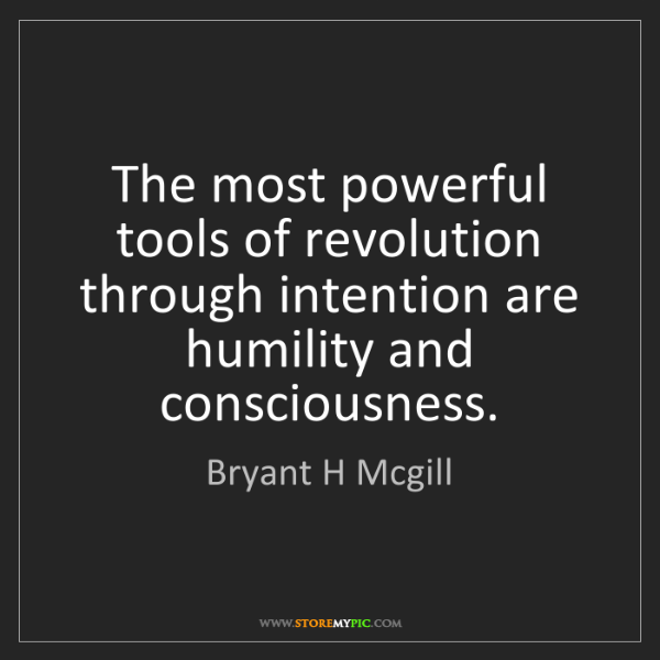 Bryant H Mcgill: The most powerful tools of revolution through intention...