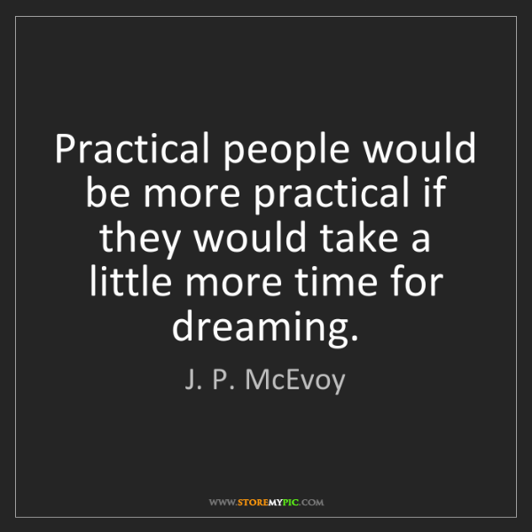 J. P. McEvoy: Practical people would be more practical if they would...