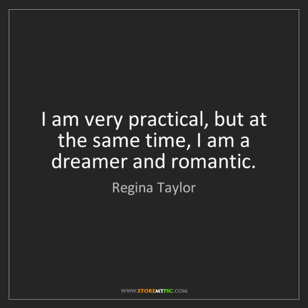 Regina Taylor: I am very practical, but at the same time, I am a dreamer...