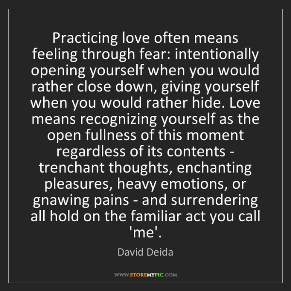 David Deida: Practicing love often means feeling through fear: intentionally...