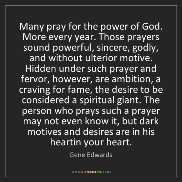 Gene Edwards: Many pray for the power of God. More every year. Those...