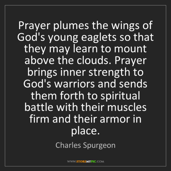 Charles Spurgeon: Prayer plumes the wings of God's young eaglets so that...