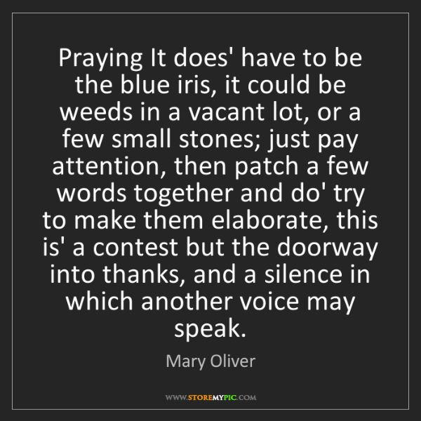 Mary Oliver: Praying It does' have to be the blue iris, it could be...