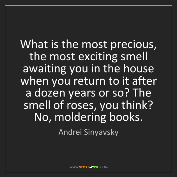 Andrei Sinyavsky: What is the most precious, the most exciting smell awaiting...