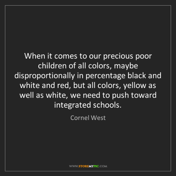 Cornel West: When it comes to our precious poor children of all colors,...