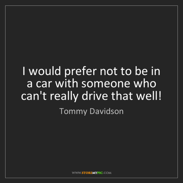 Tommy Davidson: I would prefer not to be in a car with someone who can't...