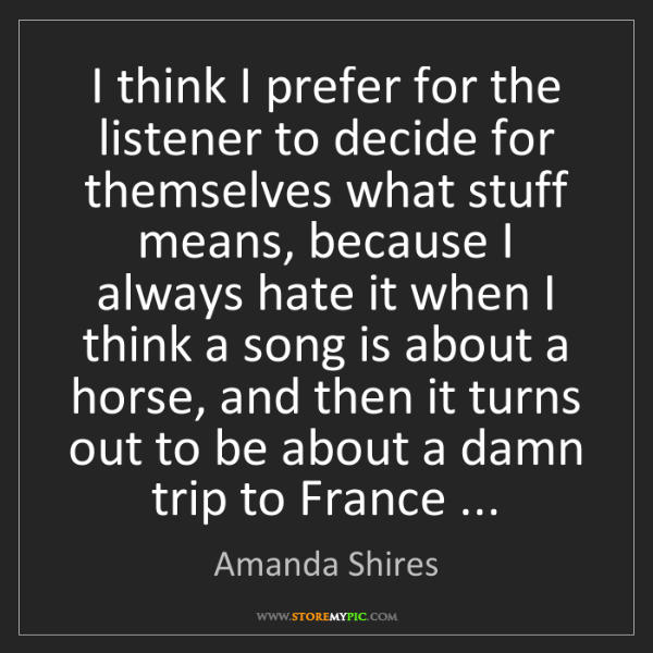 Amanda Shires: I think I prefer for the listener to decide for themselves...
